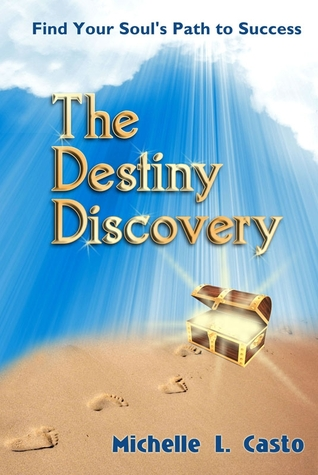 The Destiny Discovery:  Find Your Souls Path to Success  by  Michelle Casto