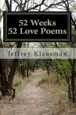 52 Weeks, 52 Love Poems  by  Jeffrey Klausman