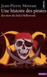 Une histoire des pirates: Des mers du Sud à Hollywood Jean-Pierre  Moreau