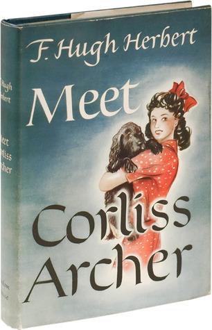 Meet Corliss Archer  by  F. Hugh Herbert
