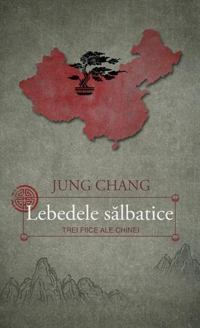 Lebedele sălbatice - Trei fiice ale Chinei Jung Chang