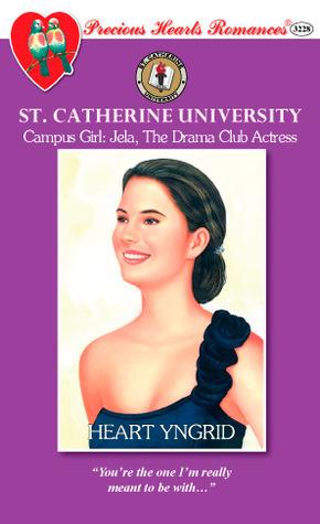 Campus Girl: Jela, The Drama Club Actress (Precious Hearts Romances, #3228) (St. Catherine University, #3)  by  Heart Yngrid