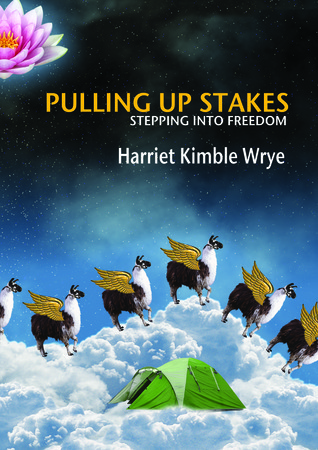 Pulling Up Stakes: Stepping into Freedom  by  Harriet Wrye