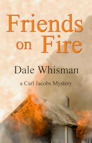 Friends on Fire  (Carl Jacobs Mystery #3) Dale Whisman