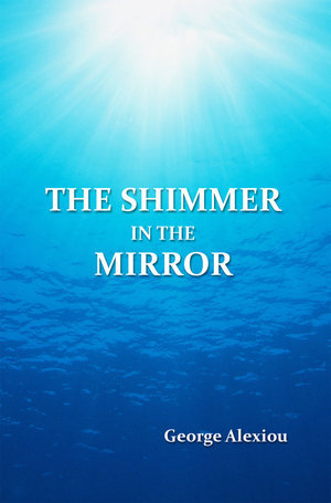 The Shimmer In The Mirror George Alexiou