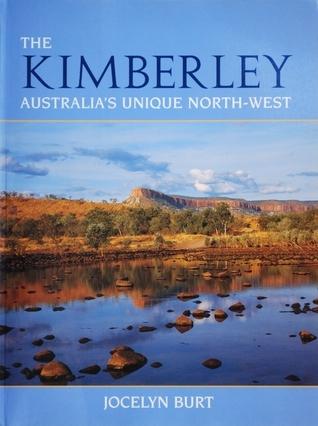 The Kimberley: Australias Unique North-West  by  Jocelyn Burt
