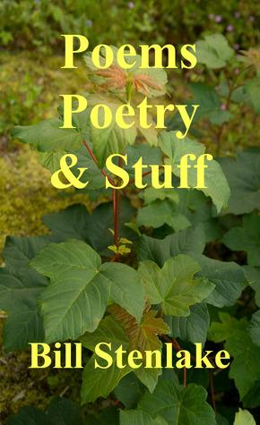 Poems, Poetry & Stuff  by  Bill Stenlake