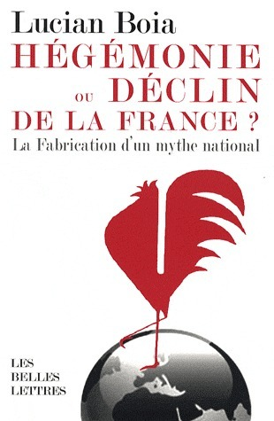Hegemonie Ou Declin de La France ?: La Fabrication DUn Mythe National  by  Lucian Boia