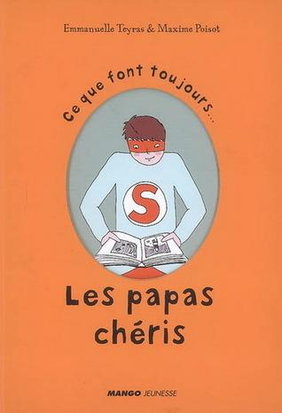 Ce Que Font Toujours Les Papas Chéris  by  Emmanuelle Teyras