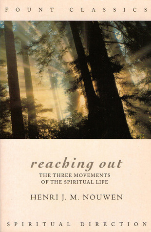 Reaching Out: The Three Movements of the Spiritual Life Henri J.M. Nouwen