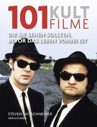 101 Kultfilme: die Sie sehen sollten, bevor das Leben vorbei ist Steven Jay Schneider