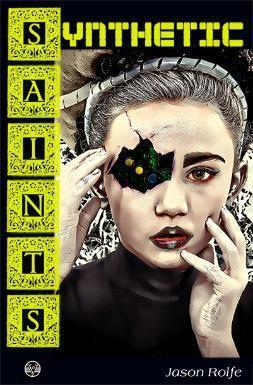 Synthetic Saints  by  Jason Rolfe