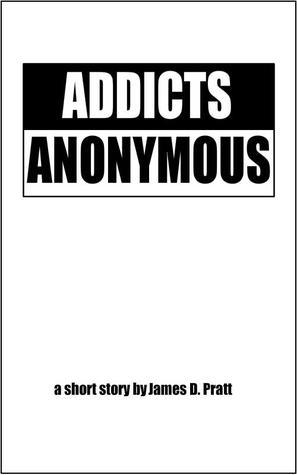 Addicts Anonymous  by  James  Pratt