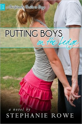 Putting Boys On The Ledge (A Girlfriends Guide to Boys, #1)  by  Stephanie Rowe