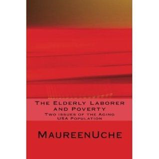 The Elderly laborer and Poverty: Two issues of the Aging USA Population  by  Maureen Uche