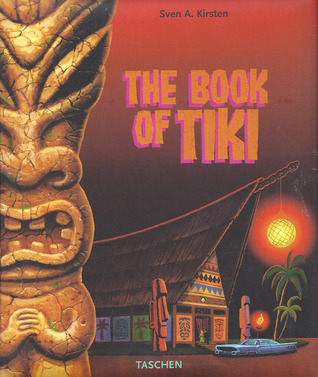 The Book of Tiki: A Guide for the Urban Archeologist Sven A. Kirsten