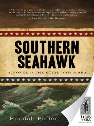 The Southern Seahawk: A Novel of the Civil War at Sea Randall Peffer