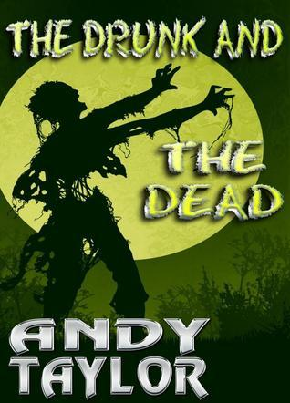 The Drunk and the Dead  by  Andy  Taylor
