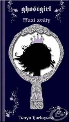 Mezi světy (Ghostgirl, #2)  by  Tonya Hurley