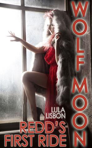 Wolf Moon: Redds First Ride (Original First Chapter of Upcoming Paranormal Thriller) Lula Lisbon