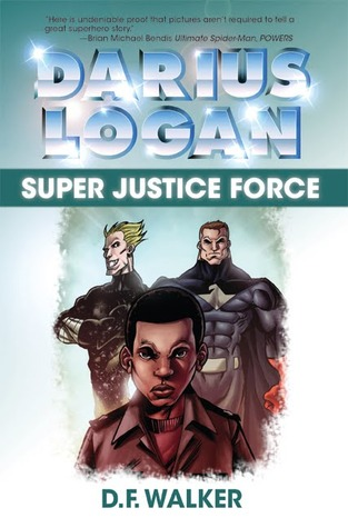 Super Justice Force (The Adventures of Darius Logan, Book One)  by  David F.  Walker