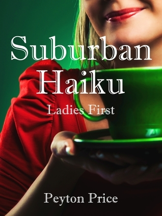 Suburban Haiku: Ladies First  by  Peyton Price
