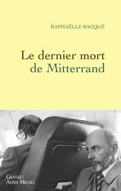 Le dernier mort de Mitterrand Raphaëlle Bacqué
