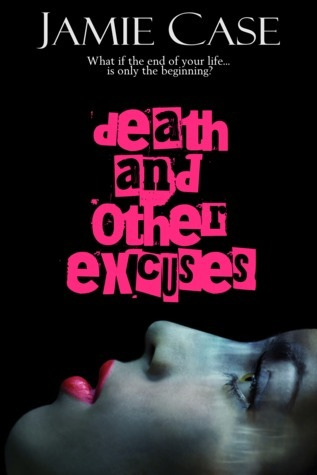 Death and Other Excuses Jamie Case