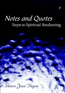 Notes and Quotes - Steps to Spiritual Awakening (Volume I)  by  Steven J. Payeur