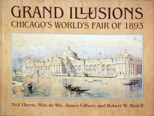 Grand Illusions: Chicagos Worlds Fair of 1893 Wim de Wit