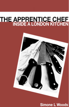 The apprentice chef--inside a London kitchen  by  Simone L. Woods