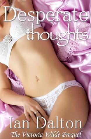 Desperate Thoughts: The Gift (Victoria Wilde, #0.5) Ian Dalton