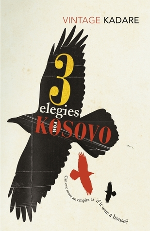 Three Elegies For Kosovo  by  Ismail Kadare