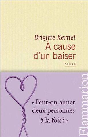 A cause dun baiser  by  Brigitte Kernel