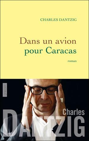 Dans un avion pour Caracas Charles Dantzig