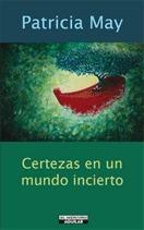 Certezas en un mundo incierto  by  Patricia May Urzúa