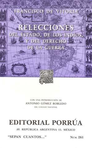 Relecciones: Del Estado. De los Indios. Del Derecho de la Guerra. (Sepan Cuantos, #261) Francisco de Vitoria