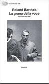 La grana della voce. Interviste 1962-1980 Roland Barthes
