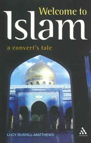 Welcome to Islam: A Converts Tale  by  Lucy Bushill-matthews