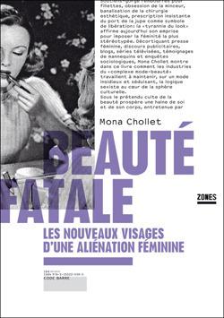 Beauté fatale: Les nouveaux visages dune aliénation féminine  by  Mona Chollet