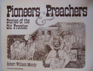 Pioneers and Preachers: Stories of the Old Frontier Robert William Mondy