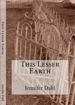 This Lesser Earth  by  Jennifer Dahl