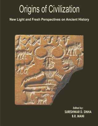 Origins of Civilization: New Light and Fresh Perpective  on Ancient History  B.R.Mani