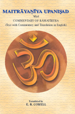 Maitrayaniya Upanisad With Commentary of Ramatirtha(Text with commentary and Translation in English) E.B. Cowell