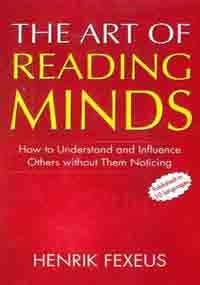 The Art of Reading Minds: How to Understand & Influence Others Without Them Noticing Henrik Fexeus