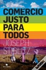 Comércio Justo Para Todos  by  Joseph E. Stiglitz