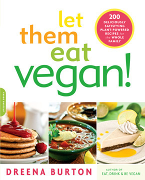 Let Them Eat Vegan!: 200 Deliciously Satisfying Plant-Powered Recipes for the Whole Family Dreena Burton