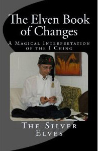 The Elven Book of Changes: A Magical Interpretation of the I Ching  by  The Silver Elves
