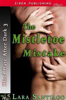 The Mistletoe Mistake (Blind Date After Dark, #3)  by  Lara Santiago