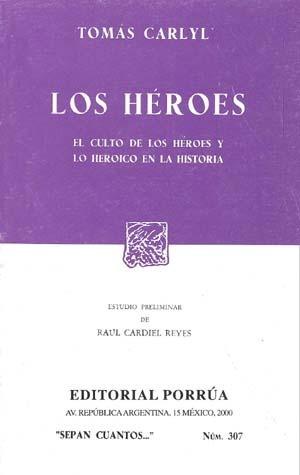 Los Héroes: El Culto de los Héroes y lo Heroico en la Historia (Sepan Cuantos, #307) Thomas Carlyle